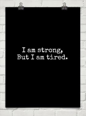 strong but tired